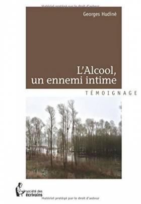 Georges Hudiné - L'ALCOOL, UN ENNEMI INTIME