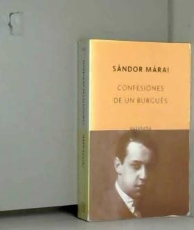 SANDOR MARAI - Confesiones De UN Burgues