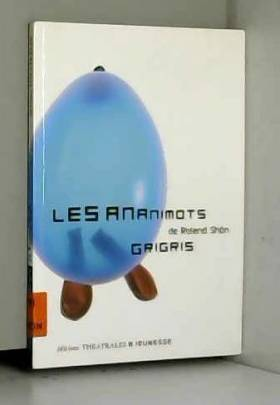 Roland Shön - Les ananimots suivi de Grigris