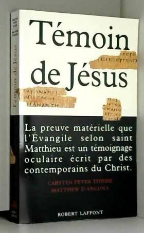 Thiede et D Ancona - Témoin de Jésus : Le papyrus d'Oxford et l'origine des Évangiles