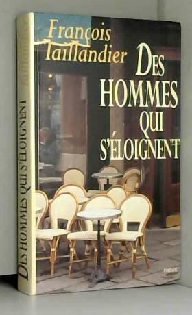 François Taillandier - Des hommes qui s'éloignent