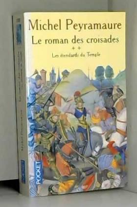 Michel Peyramaure - Le Roman des croisades, tome 2 : Les étendards du temple