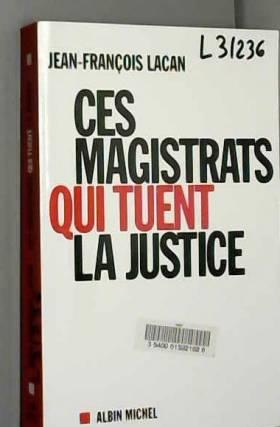 Ces magistrats qui tuent la...