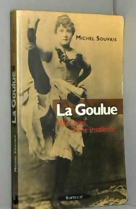 La Goulue. Mémoires d'une...