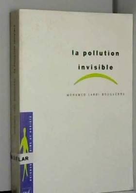 Mohamed Larbi Bouguerra - La Pollution invisible