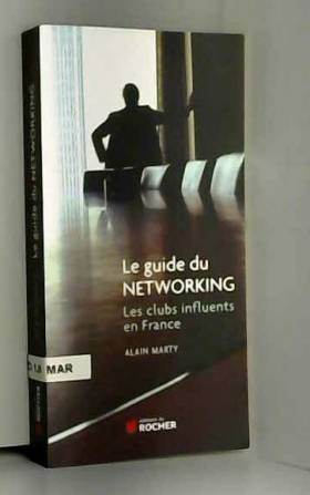 Le guide du Networking :...