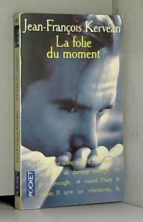 Jean-François Kervéan - La Folie du moment - Prix du Premier Roman 1994