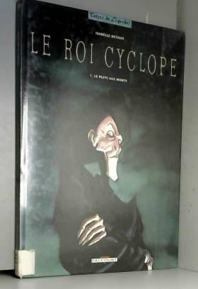 Le Roi Cyclope, tome 1 : Le...