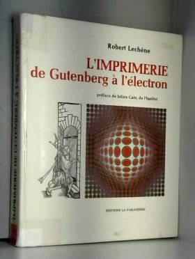 Robert Lechêne - L'imprimerie de gutenberg a l'electron