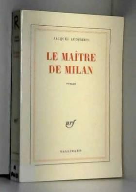 Jacques Audiberti - Le Maître de Milan