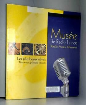 Perrine Le Maignan et Musée Radio-France - Musée de Radio France : Les plus beaux objets