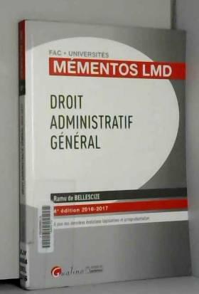 Ramu de Bellescize - Mémentos LMD - Droit administratif général 2016-2017, 4ème Ed.