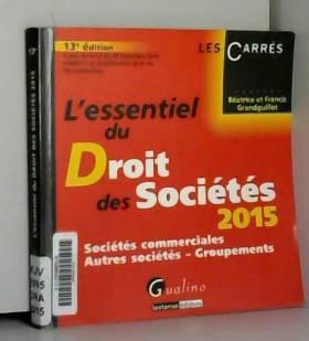 Beatrice et francis Grandguillot - L'Essentiel du Droit des Sociétés 2015