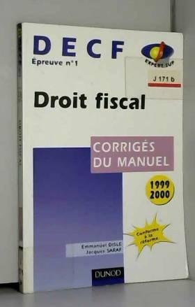 Jacques Saraf et Emmanuel Disle - DECF, épreuve n°1 : Droit fiscal, 1999/2000 (corrigés du manuel)