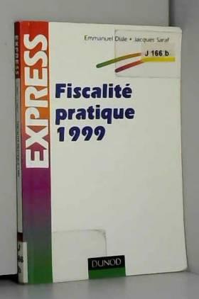 Jacques Saraf et Emmanuel Disle - Fiscalité pratique 1999