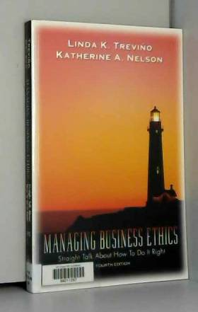 Linda K. Treviño et Katherine A. Nelson - Managing Business Ethics: Straight Talk About How To Do It Right