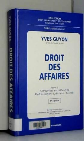 Yves Guyon - Droit des affaires, tome 2 : Entreprises en difficultés - Redressement judiciaire - Failllite