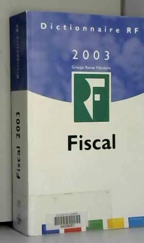 Revue fiduciaire - Dictionnaire fiscal 2003