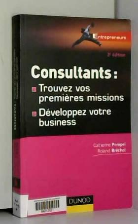 Catherine Pompei et Roland Brechot - Consultants : comment trouver vos premières missions - et développer votre business