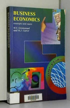 Malcolm Greenwood et Martin Carter - Business Economics: Concepts and Cases