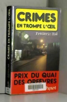 Frédéric Hoë - Crimes en trompe l'oeil - ( Prix Quai des Orfèvres  1991 )