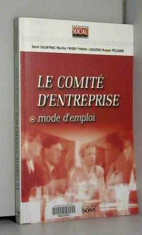 David Calvayrac, Marylin Favier, Frédéric... - Le Comité d'entreprise : Mode d'emploi