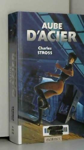 Charles Stross, Bernadette Emerich et Xavier... - Aube d'acier