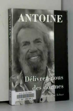 Antoine - Délivrez-nous des dogmes