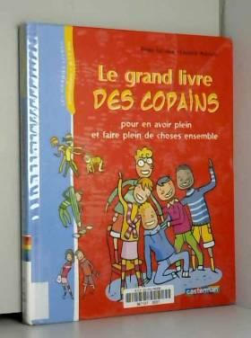 Pierre Lecarme - Le Grand Livre des copains : Pour en avoir plein et faire plein de choses ensemble