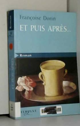 Françoise Dorin - Et puis après...