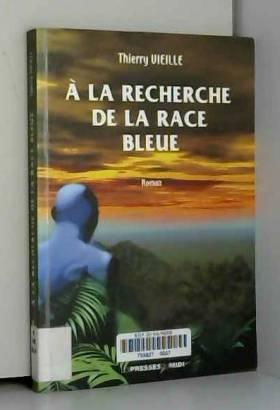 Thierry Vieille - A la recherche de la race bleue : roman