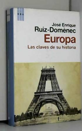 JOSE ENRIQUE RUIZ DOMENEC - Europa. Las claves de su historia