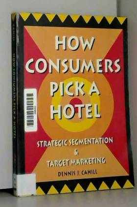 William Winston et Dennis J. Cahill - How Consumers Pick a Hotel