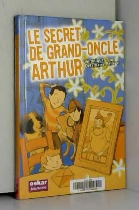 Véronique Delamarre Bellégo et Pierre Beaucousin - Le secret de grand-oncle Arthur
