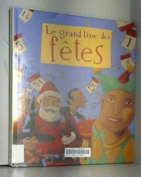 Sylvain Gasser, Anne Gasser et Christophe Merlin - Le Grand Livre des fêtes