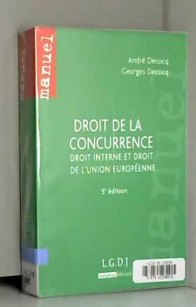 André Decocq et Georges Decocq - Droit de la concurrence : Droit interne et droit de l'union européenne