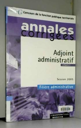 La Documentation Française - Adjoint administratif. Session 2005 - Filière administrative - Catégorie C
