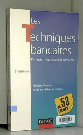 Philippe Monnier et Sandrine Mahier-Lefrançois - Les techniques bancaires - 3e éd - en 53 fiches