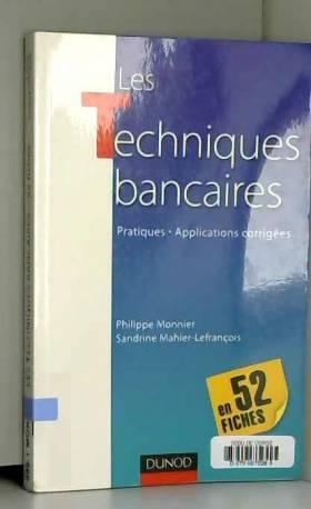 Philippe Monnier - Les Techniques bancaires, en 52 fiches : Pratiques, Applications corrigées