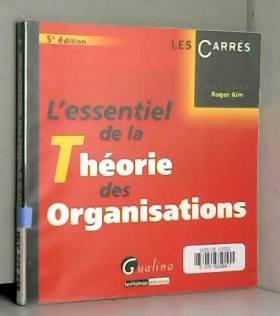Roger Aïm - L'essentiel de la théorie des organisations