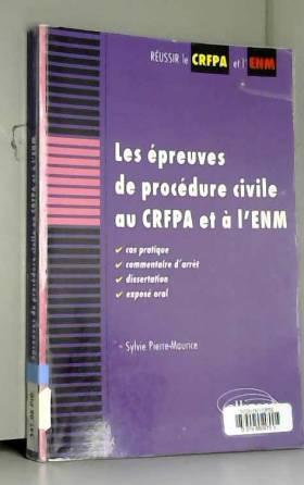 Sylvie Pierre-Maurice - Les épreuves de procédure civile au CRFPA et à l'ENM