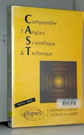 Bosworth-Gerome, Marret et Estelle Ingrand-Varenne - Comprendre l'anglais scientifique & technique: C.A.S.T