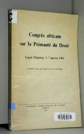 COLLECTIF - CONGRES AFRICAIN SUR LA PRIMAUTE DU DROIT, LAGOS (NIGERIA), 3-7 JAN. 1961