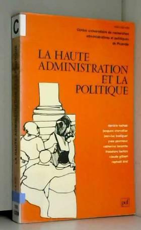 D. Lochak - La Haute administration et la politique, 1re édition