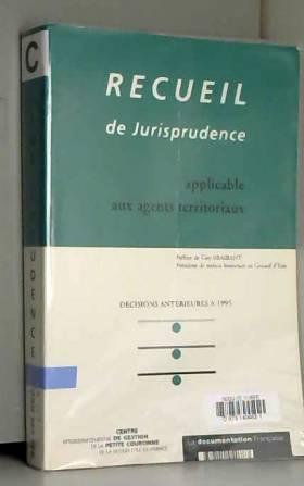 Collectif - RECUEIL DE JURISPRUDENCE APPLICABLE AUX AGENTS TERRITORIAUX. Décisions antérieures à 1995