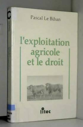 Pascal Le Bihan - L'exploitation agricole et le droit (ancienne édition)