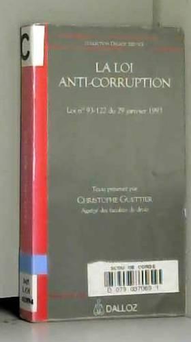 Christophe Guettier - LA LOI ANTI-CORRUPTION. Loi n° 93-122 du 29 janvier 1993
