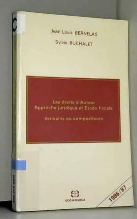 Jean-Louis Bernelas - Les droits d'auteur: Approche juridique et étude fiscale : écrivains ou compositeurs...