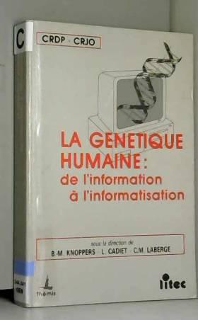Collectif - La génétique humaine : de l'information à l'informatisation (ancienne édition)