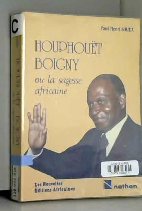 Paul-Henri Siriex - Houphouët-Boigny, ou, La sagesse africaine